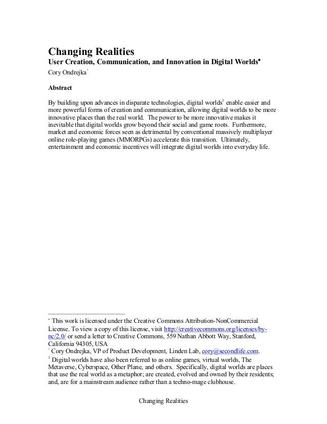 Changing Realities Changing Realities User Creation, Communication, and Innovation in Digital Worlds∗ Cory Ondrejka † Abst...