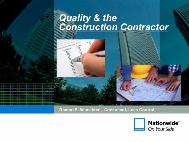 Quality & theConstruction ContractorDamon P. Schneider – Consultant, Loss Control