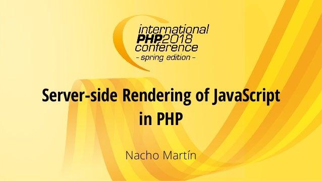 Server-side Rendering of JavaScript in PHP Nacho Martín