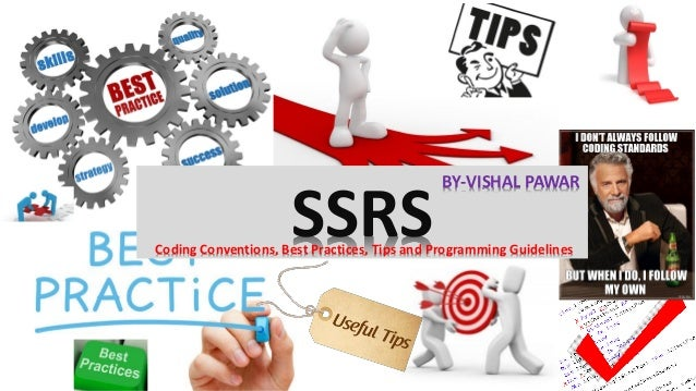 SSRSCoding Conventions, Best Practices, Tips and Programming Guidelines BY-VISHAL PAWAR