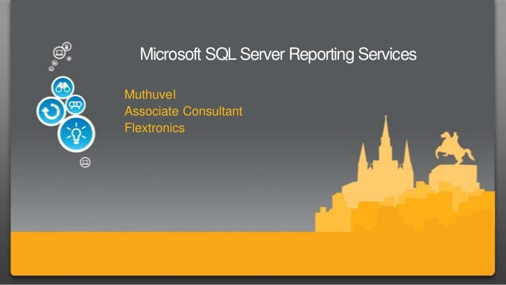 Microsoft SQL Server Reporting ServicesMuthuvelAssociate ConsultantFlextronics
