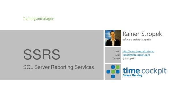 Trainingsunterlagen  Rainer Stropek software architects gmbh  SSRS  Web http://www.timecockpit.com Mail rainer@timecockpit...