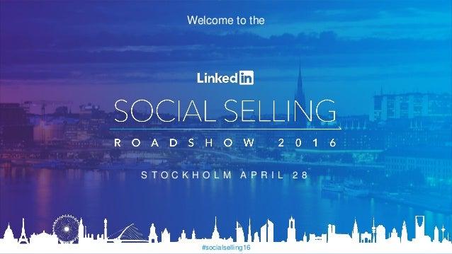 #socialselling16 Welcome to the S T O C K H O L M A P R I L 2 8