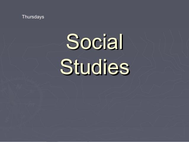Thursdays            Social            Studies