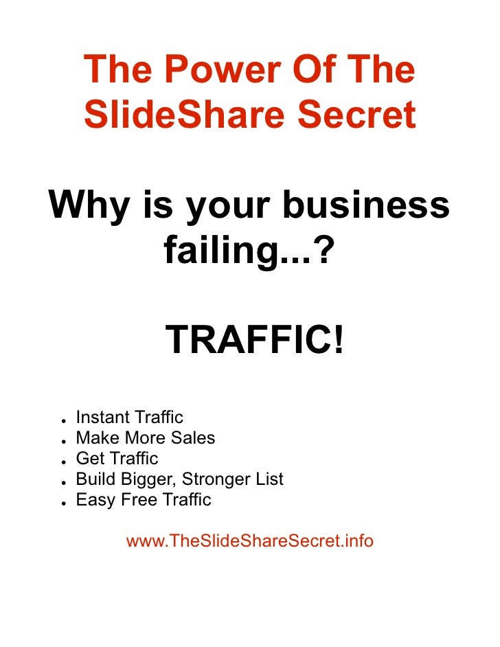 The Power Of The     SlideShare Secret  Why is your business       failing...?                 TRAFFIC!     Instant Traffi...