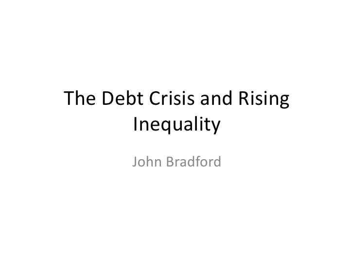 The Debt Crisis and Rising Inequality<br />John Bradford<br />