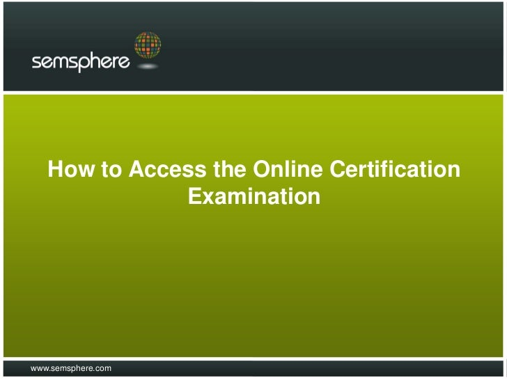 How to Access the Online Certification              Examinationwww.semsphere.com