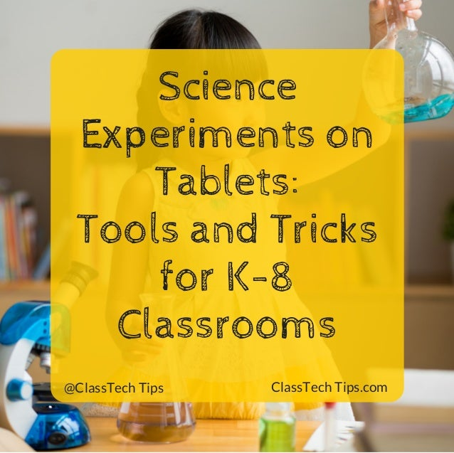 Science Experiments on Tablets: Tools and Tricks for K-8 Classrooms @ClassTech Tips ClassTech Tips.com