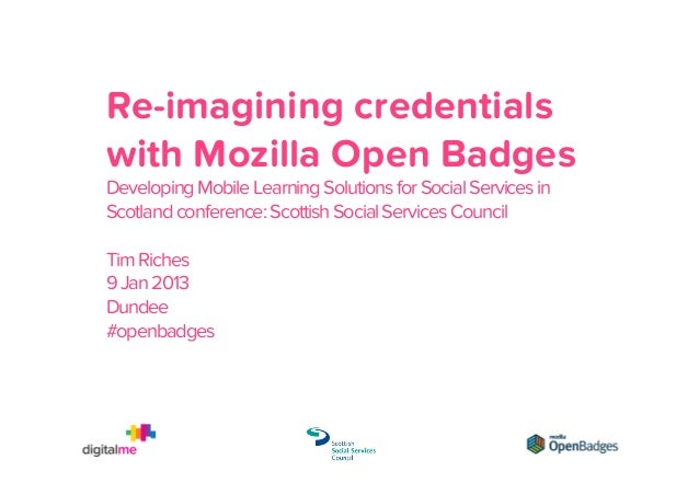 Re-imagining credentials with Mozilla Open Badges Developing Mobile Learning Solutions for Social Services in Scotland con...