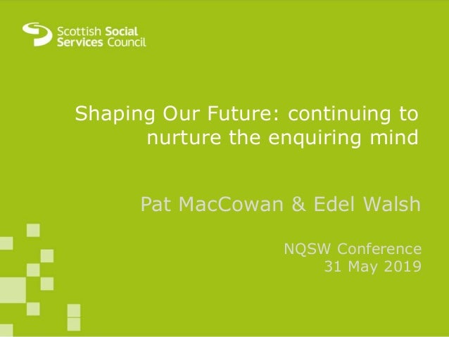 NQSWs Experiences: research findings and future modelsTrish McCulloch and Pat MacCowan Shaping Our Future: continuing to n...