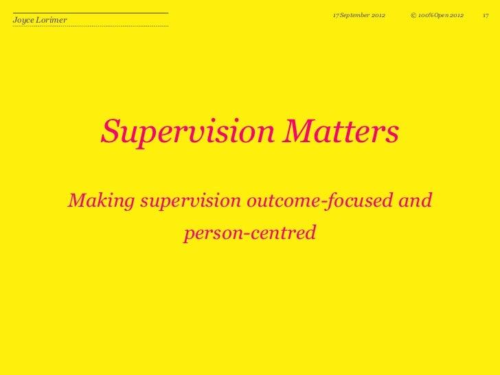 17 September 2012   © 100%Open 2012   17Joyce Lorimer                   Supervision Matters                Making supervis...