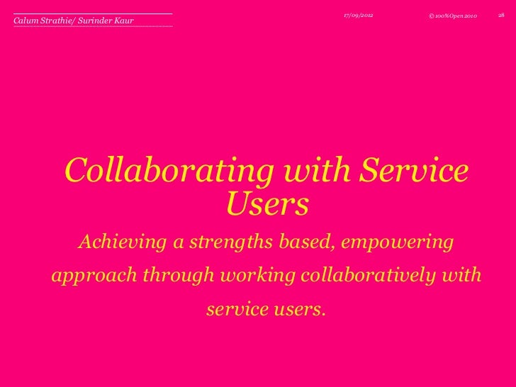 17/09/2012   © 100%Open 2010   28Calum Strathie/ Surinder Kaur            Collaborating with Service                      ...
