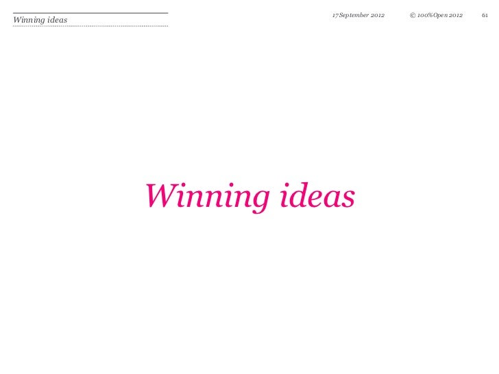 17 September 2012   © 100%Open 2012   61Winning ideas                Winning ideas