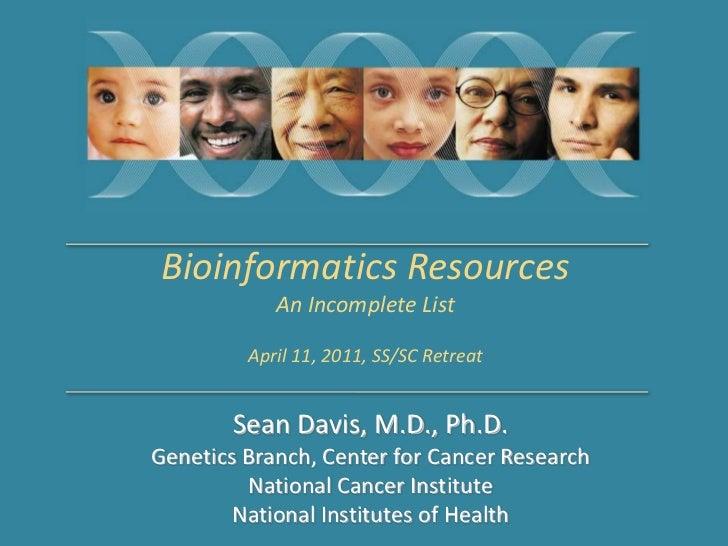 Bioinformatics Resources<br />An Incomplete List<br />April 11, 2011, SS/SC Retreat<br />Sean Davis, M.D., Ph.D.<br />Gene...