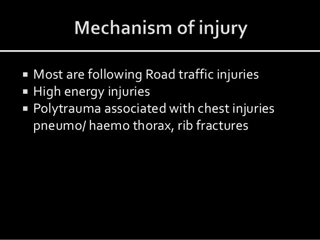  Most are following Road traffic injuries  High energy injuries  Polytrauma associated with chest injuries pneumo/ haem...