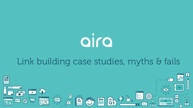 Link building case studies, myths & fails