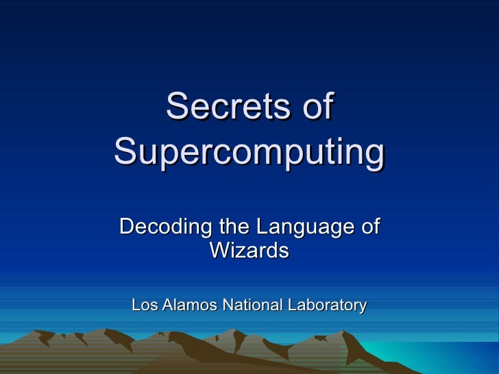 Secrets of Supercomputing Decoding the Language of Wizards Los Alamos National Laboratory