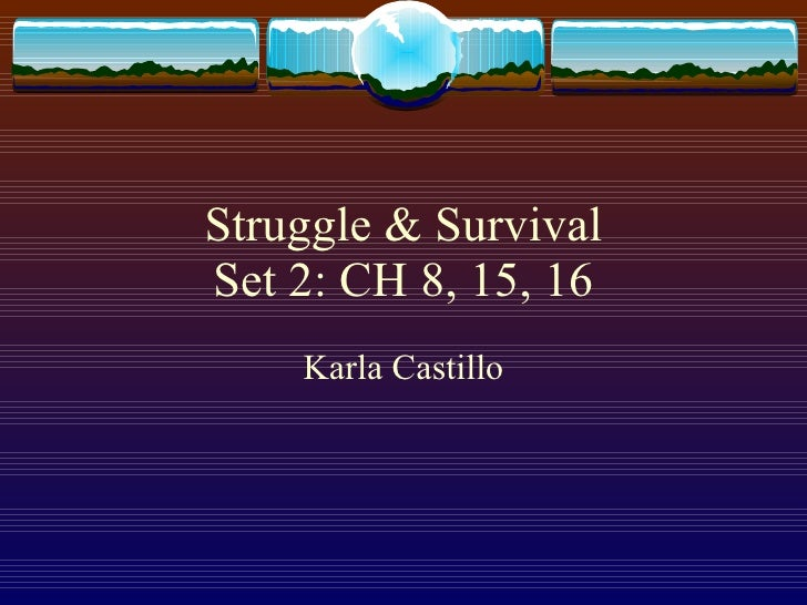 Struggle & Survival Set 2: CH 8, 15, 16 Karla Castillo
