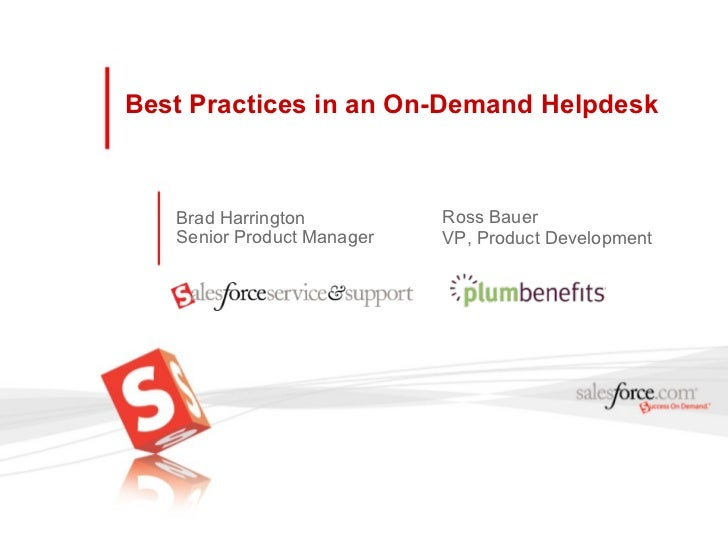 Best Practices in an On-Demand Helpdesk Brad Harrington Senior Product Manager Ross Bauer VP, Product Development