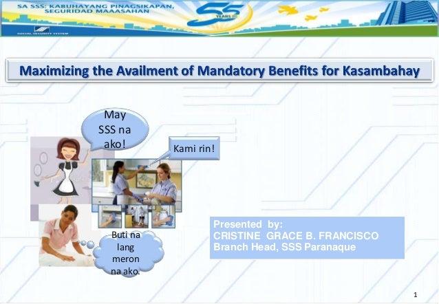 1 May SSS na ako! Buti na lang meron na ako. Kami rin! Presented by: CRISTINE GRACE B. FRANCISCO Branch Head, SSS Paranaque