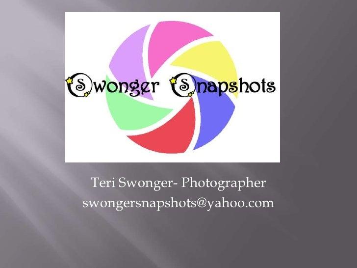 Teri Swonger- Photographer<br />swongersnapshots@yahoo.com<br />