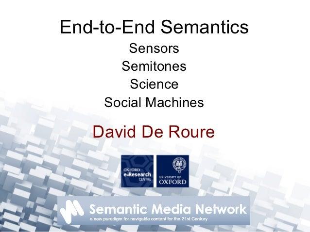 End-to-End Semantics       Sensors      Semitones        Science    Social Machines   David De Roure
