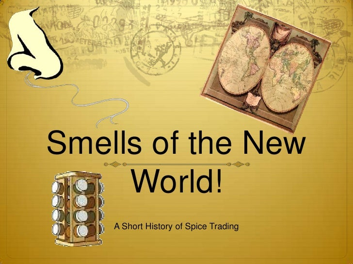 Smells of the New World!<br />A Short History of Spice Trading<br />