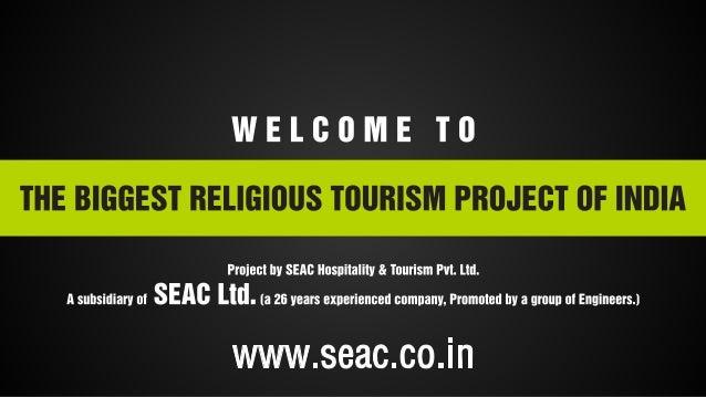 WELCOME TO  THE BIGGEST RELIGIOUS TOURISM PBOJEOT OF INDIA  Project II]!  SEI-IO Hosnilalilv & Iuurism PVI.  lld.  I-I SII...