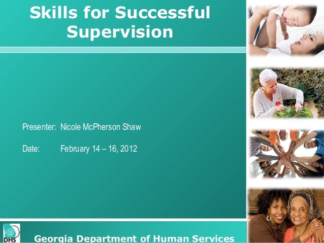 Skills for Successful Supervision  Presenter: Nicole McPherson Shaw Date:  February 14 – 16, 2012  Georgia Department of H...