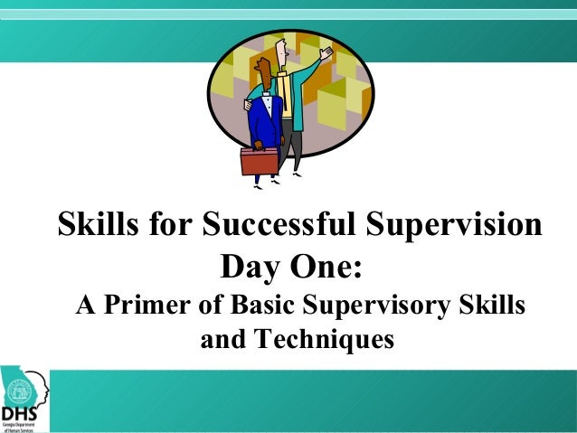training and supervision skills in the New supervisor:  the role of the supervisor  change time management  communication skills effective meeting skills motivation delegation training.