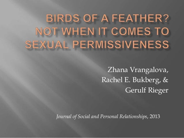 Zhana Vrangalova, Rachel E. Bukberg, & Gerulf Rieger  Journal of Social and Personal Relationships, 2013