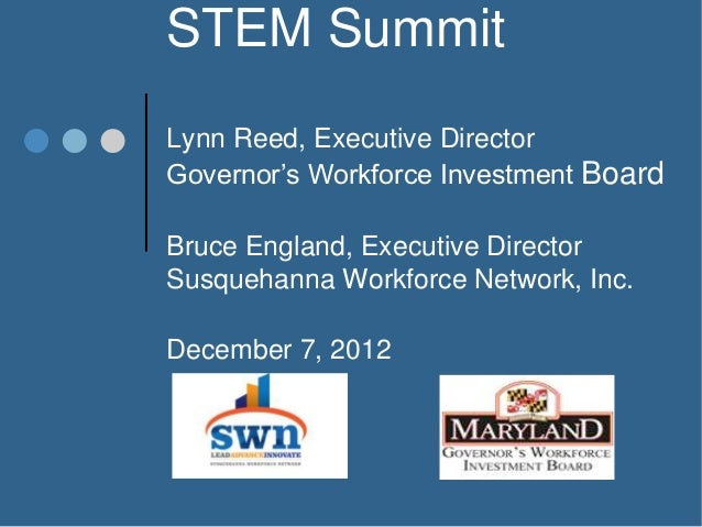 STEM SummitLynn Reed, Executive DirectorGovernor's Workforce Investment BoardBruce England, Executive DirectorSusquehanna ...