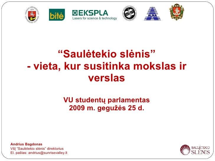 """"""" Saulėtekio slėnis"""" - vieta, kur susitinka mokslas ir verslas VU studentų parlamentas 2009 m. gegužės 25 d. Andrius Bagdo..."""