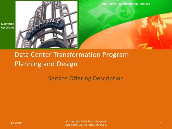 Data Center Transformation Program Planning and Design<br />Service Offering Description<br />© Copyright 2010-2011 Sunnys...