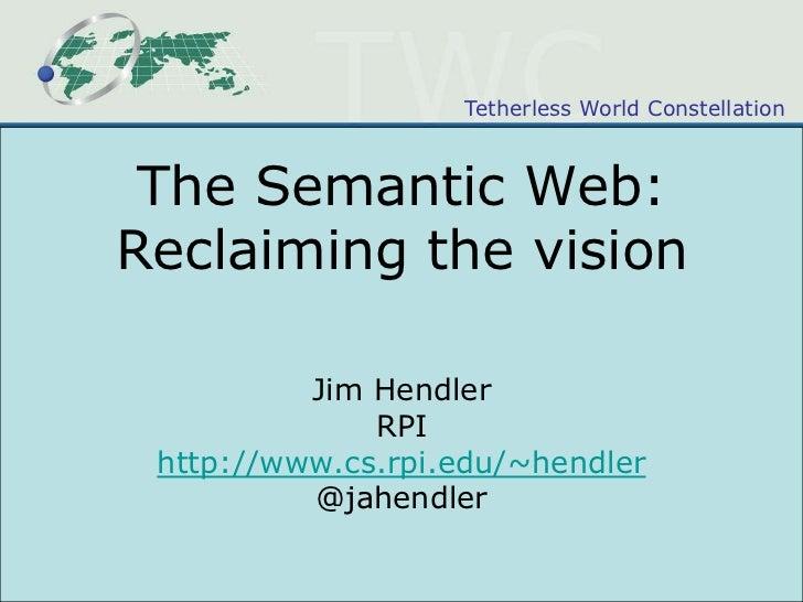 The Semantic Web: Reclaiming the vision<br />Jim Hendler<br />RPI<br />http://www.cs.rpi.edu/~hendler<br />@jahendler<br />