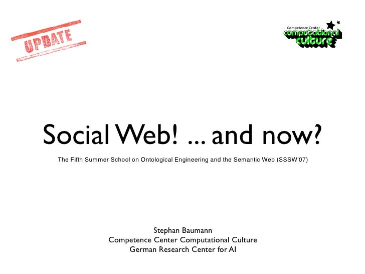 Social Web! ... and now?  The Fifth Summer School on Ontological Engineering and the Semantic Web (SSSW'07)               ...