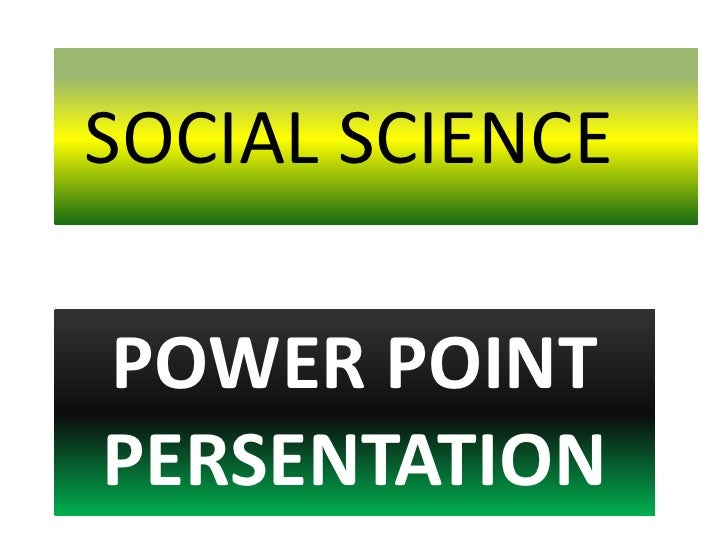 SOCIAL SCIENCEPOWER POINTPERSENTATION