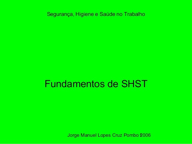 Jorge Manuel Lopes Cruz Pombo 20061 Segurança, Higiene e Saúde no Trabalho Fundamentos de SHST