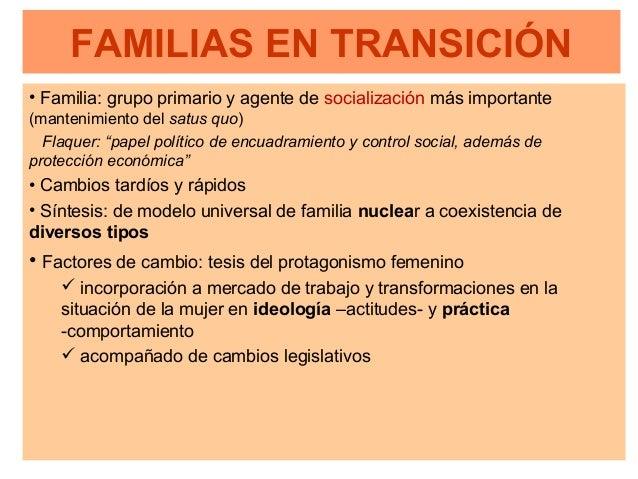 FAMILIAS EN TRANSICIÓN • Familia: grupo primario y agente de socialización más importante (mantenimiento del satus quo) Fl...