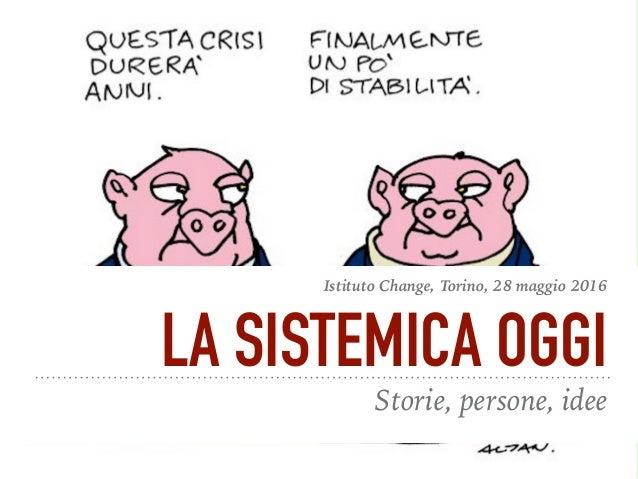 LA SISTEMICA OGGI Storie, persone, idee Istituto Change, Torino, 28 maggio 2016
