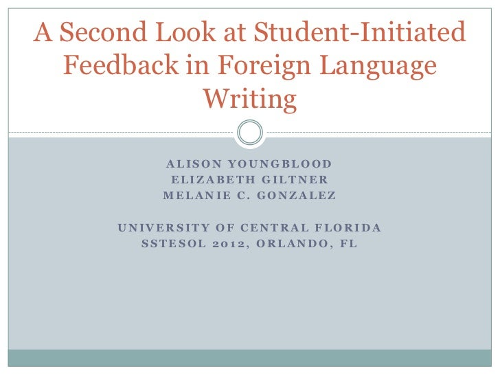A Second Look at Student-Initiated  Feedback in Foreign Language             Writing           ALISON YOUNGBLOOD          ...