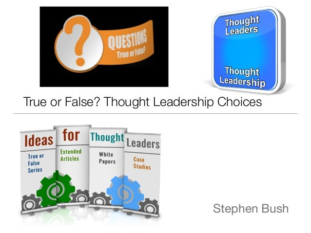 Stephen Bush True or False? Thought Leadership Choices
