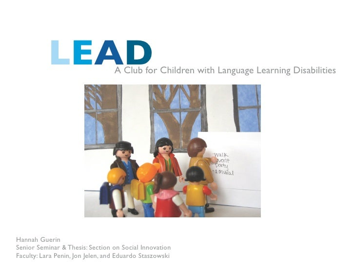LEAD                   A Club for Children with Language Learning Disabilities     Hannah Guerin Senior Seminar & Thesis: ...