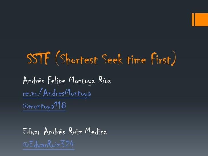 SSTF (Shortest Seek time First)Andrés Felipe Montoya Ríosre.vu/AndresMontoya@montoya118Edwar Andrés Ruiz Medina@EdwarRuiz324