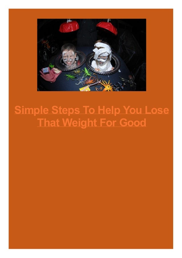 Simple Steps To Help You Lose That Weight For Good