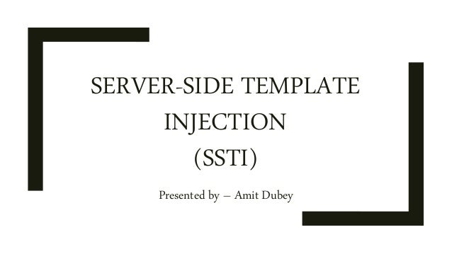 SERVER-SIDE TEMPLATE INJECTION (SSTI) Presented by – Amit Dubey