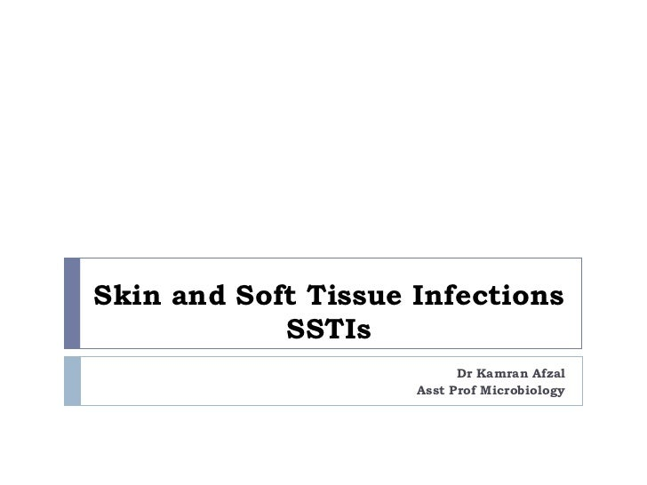 Skin and Soft Tissue Infections SSTIs Dr Kamran Afzal Asst Prof Microbiology