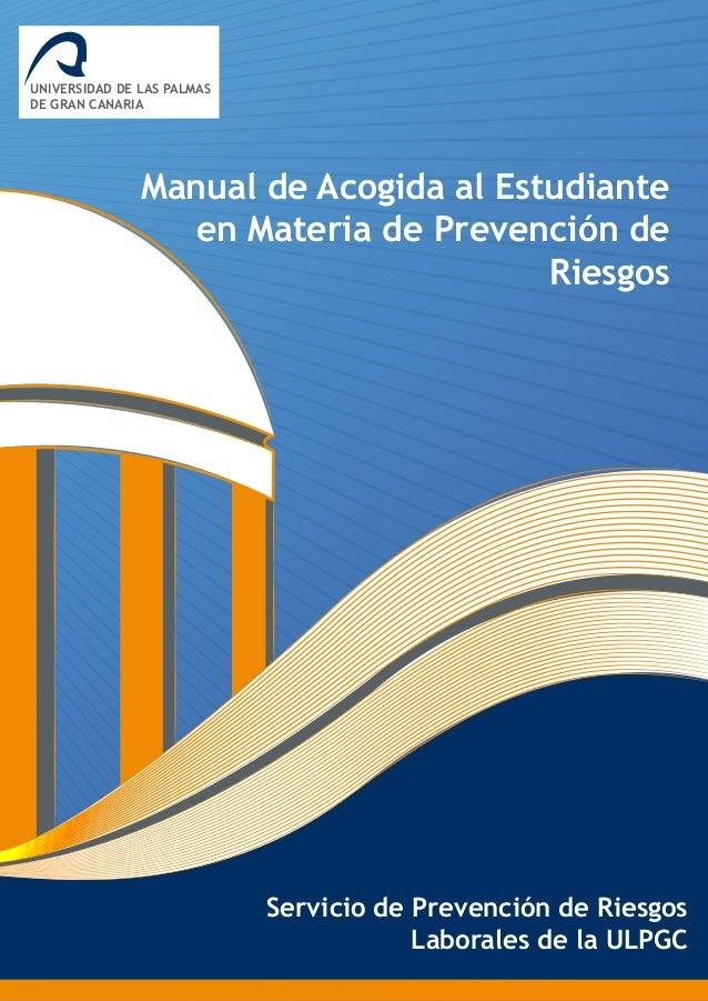 UNIVERSIDAD DE LAS PALMAS DE GRAN CANARIA Servicio de Prevención de Riesgos Laborales de la ULPGC Manual de Acogida al Est...