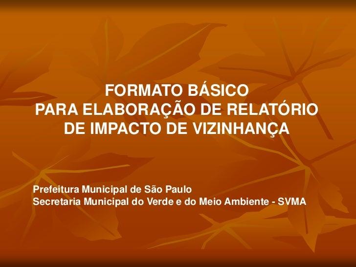 FORMATO BÁSICOPARA ELABORAÇÃO DE RELATÓRIO   DE IMPACTO DE VIZINHANÇAPrefeitura Municipal de São PauloSecretaria Municipal...