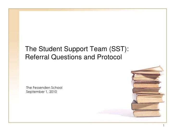 The Student Support Team (SST):Referral Questions and Protocol<br />The Fessenden School<br />September 1, 2010<br />1<br />